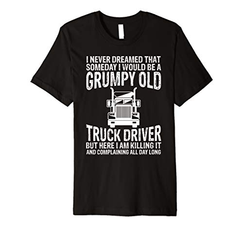 Trucker Shirt Grumpy Old Truck Driver Tees Funny Men Gifts