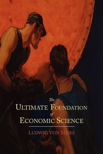 The Ultimate Foundation of Economic Science: An Essay on Method (The William Volker Fund Series in the Humane Studies) pdf epub