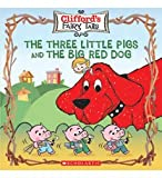 The Three Little Pigs and The Big Red Dog (clifford's Fairy Tails)