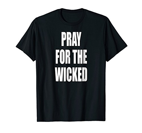 Pray For The Wicked Shirt