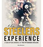 img - for A Year-by-Year Chronicle of the Pittsburgh Steelers The Steelers Experience (Hardback) - Common book / textbook / text book