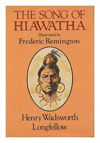 The Song of Hiawatha / by Henry Wadsworth Longfellow ; with Illustrations from the Designs of Frederic Remington