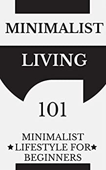 Minimalism: Minimalist Living for Beginners - Frugal Living - Simplify your Life (Minimalism Lifestyle - Minimalism Made Easy - Minimalist budget Book 1) by [Taylor, Clara]