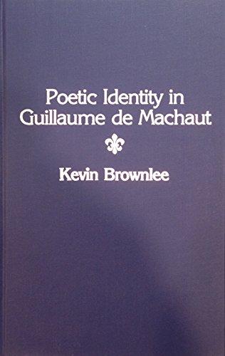 Poetic Identity in Guillaume De Machaut by Univ of Wisconsin Pr