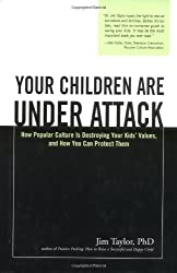 Your Children Are Under Attack: How Popular Culture Is Destroying Your Kids' Values, and How You Can Protect Them