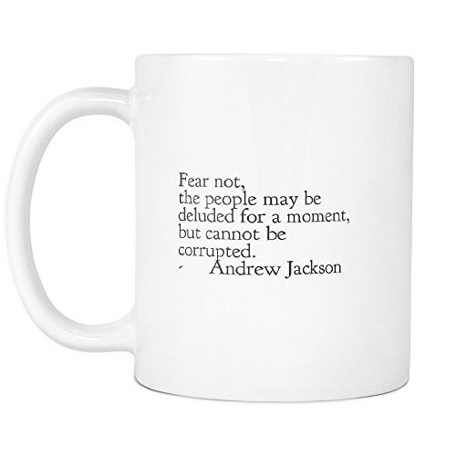Funny Coffee Mug ,Fear not, the people may be deluded for a moment, but cannot be corrupted. , White Ceramic, 11 oz