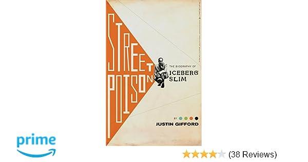 Street Poison: The Biography of Iceberg Slim: Justin Gifford