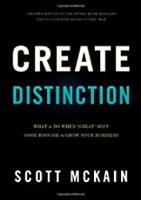 Create Distinction: What to Do When ''Great'' Isn't Good Enough to Grow Your Business