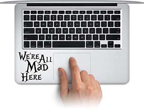 WallDecalArtStudio We are All Mad Here Vinyl Laptop Decal, MacBook Sticker, Water Bottle Cup Decals, Waterproof Car Bumper Stickers Made in US (Message for Color) ()