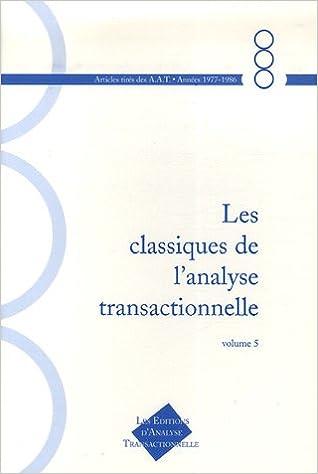 Lire en ligne Les classiques de l'Analyse Transactionnelle : Tome 5, Années 1977-1986 pdf, epub