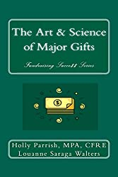 The Art & Science of Major Gifts (Fundraising Succe$$ Book 5)