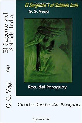 El Sargento y el Soldado Indio: Cuentos Cortos del Paraguay ...
