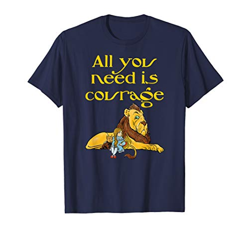 All You Need Is Courage Fun T-shirt Tee Wizard of Oz]()