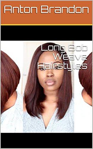 Long Bob Weave Hairstyles , Kindle edition by Anton Brandon