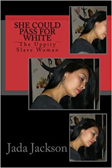 She Could Pass for White: The Uppity Slave Woman (The Plantation series) (Volume 5)