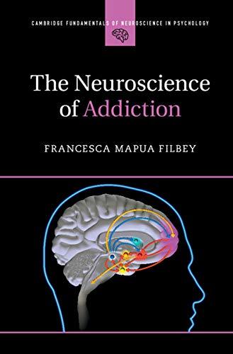 The Neuroscience of Addiction (Cambridge Fundamentals of Neuroscience in Psychology) - http://medicalbooks.filipinodoctors.org