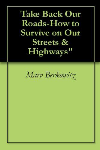 Take Back Our Roads-How to Survive on Our Streets & Highways