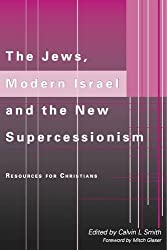 The Jews, Modern Israel and the New Supercessionism: Resources for Christians