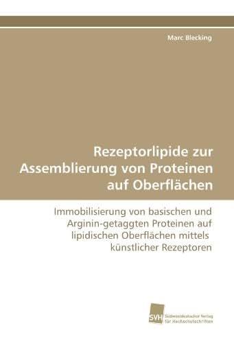 Rezeptorlipide zur Assemblierung von Proteinen auf Oberflächen: Immobilisierung von basischen und Arginin-getaggten Proteinen auf lipidischen ... künstlicher Rezeptoren (German Edition)