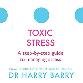 A Guide To Toxic Stress And Its Effects >> Amazon Com Toxic Stress A Step By Step Guide To Managing Stress