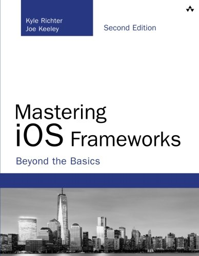 mastering-ios-frameworks-beyond-the-basics-2nd-edition-developers-library