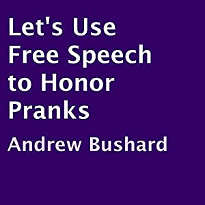 Let's Use Free Speech to Honor Pranks Audiobook