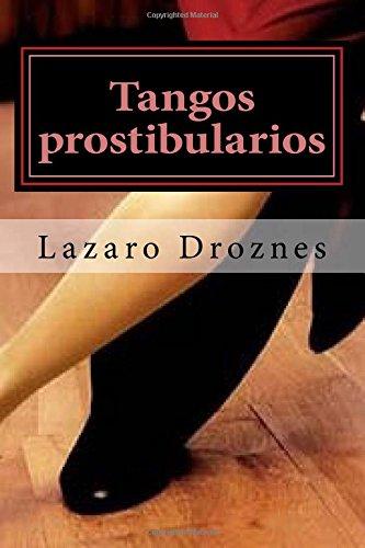 Tangos prostibularios Tangos pornográficos para calentar la pava antes de tomarse el mate. (Miradas sobre el tango)  [Droznes, Lazaro] (Tapa Blanda)