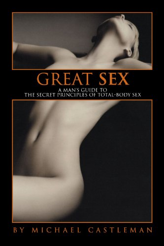 Great Sex: A Man's Guide To The Secret Principles Of Total-Body Sex