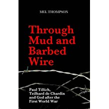 Through Mud and Barbed Wire: Paul Tillich, Teilhard de Chardin and God after the First World War