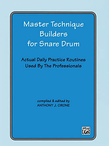 Master Technique Builders for Snare Drum: Actual Daily Practice Routines Used by The Professionals (Snare Drum Technique)