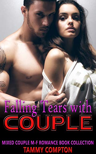 Falling Tears with Couple: Mixed Couple M-F Romance Book Collection