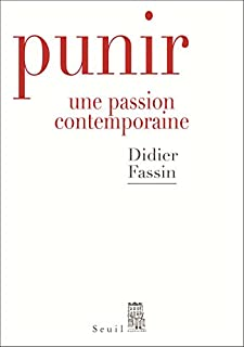 Punir : une passion contemporaine, Fassin, Didier