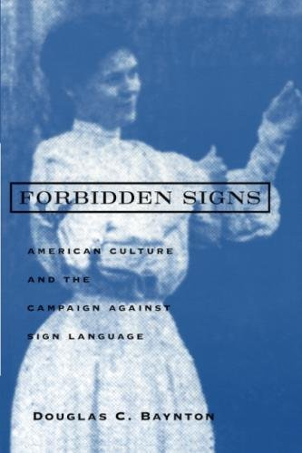 Forbidden Signs: American Culture and the Campaign against Sign Language by University of Chicago Press