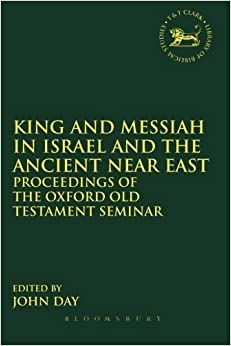 Book King and Messiah in Israel and the Ancient Near East: Proceedings Of The Oxford Old Testament Seminar (The Library of Hebrew Bible/Old Testament Studies) (2013-02-14)