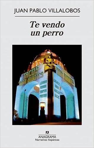 Te Vendo Un Perro (Narrativas hispánicas): Amazon.es: Juan Pablo Villalobos Alva: Libros