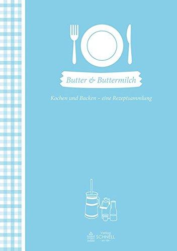 Butter & Buttermilch: Kochen und Backen - eine Rezeptsammlung (Herrlich nostalgisch)