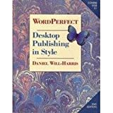 Wordperfect Desktop Publishing in Style: Desktop Publishing in Style : The Expert's Guide to Wordperfect & Graphic Design