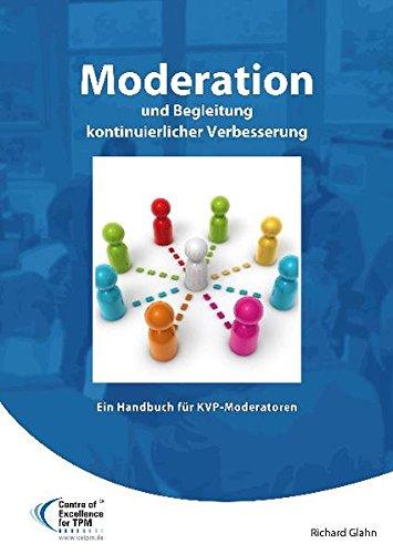Moderation und Begleitung kontinuierlicher Verbesserung - Ein Handbuch für KVP-Moderatoren (Operational Excellence)