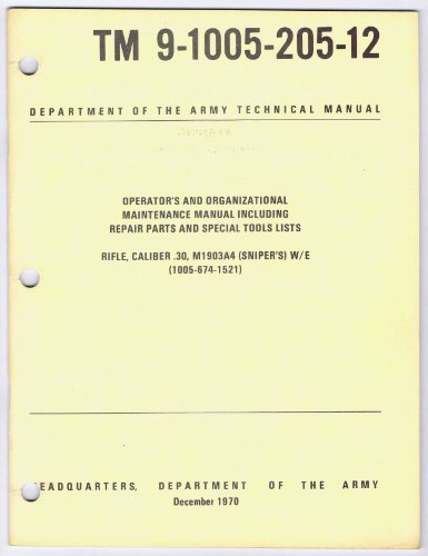 (Operator's and Organizational Maintenance Manual Including Repair Parts and Special Tools Lists: Rifle, Caliber .30, M1903A4 (Sniper's) W/E (1005-674-1521) TM 9-1005-205-12)