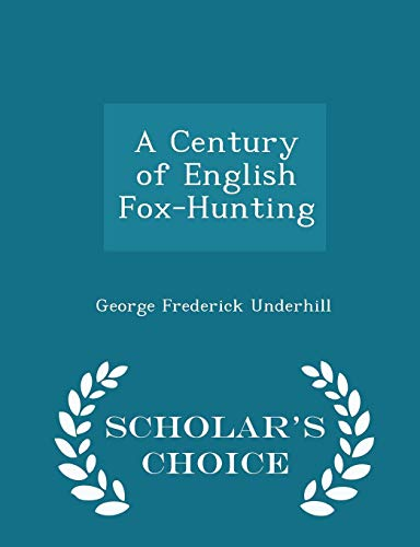 A Century of English Fox-Hunting - Scholars Choice Edition George Frederick Underhill