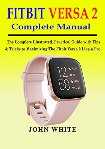 FITBIT VERSA 2 COMPLETE MANUAL: The Complete Illustrated