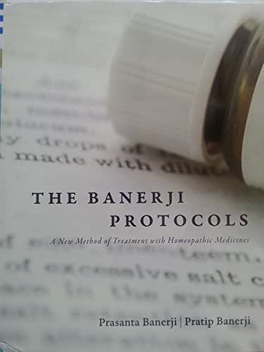 The Banerji Protocols - A New Method of Treatment with Homeopathic Medicines by Prasanta Banerji (2013-01-01)