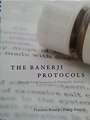 The Banerji Protocols - A New Method of Treatment with Homeopathic Medicines by Prasanta Banerji (2013-01-01)                         (Hardcover)