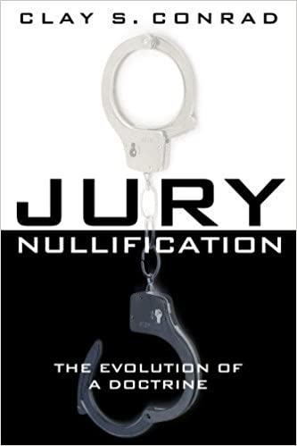 Jury Nullification The Evolution Of A Doctrine Clay S Conrad