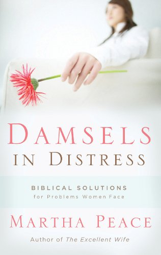 Biblical Solutions - Damsels in Distress: Biblical Solutions for Problems Women Face