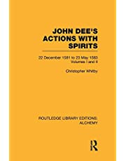 John Dee's Actions with Spirits (Volumes 1 and 2): 22 December 1581 to 23 May 1583