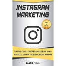 Instagram Marketing: Tips and Tricks to Start Advertising, Avoid Mistakes and Win the Social Media Warfare