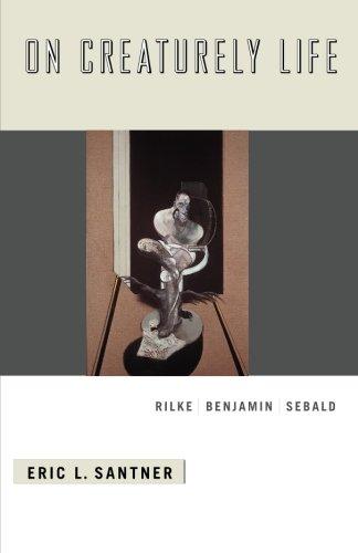 On Creaturely Life: Rilke, Benjamin, Sebald