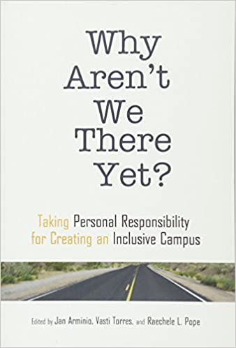 Why Aren't We There Yet?: Taking Personal Responsibility for Creating an Inclusive Campus (Higher Education) by Jan Arminio (Editor), Vasti Torres (Editor)