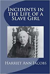 the abuse in the book incidents in the life of a slave girl by harriet ann jacobs Incidents in the life of a slave girl is a slave narrative that was published in 1861 by harriet ann jacobs, using the pen name linda brent the book is an in- depth chronological account of jacobs's life as a slave, and the decisions and choices she made to gain freedom for herself and her children it addresses the.